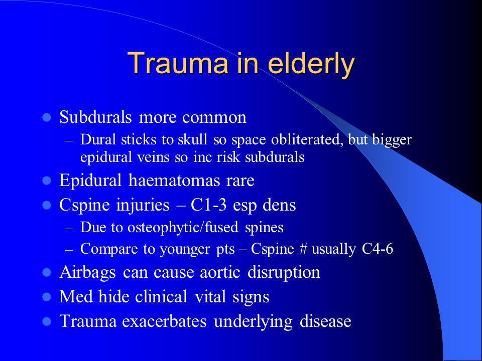 Trauma in elderly Subdurals more common Epidural haematomas rare