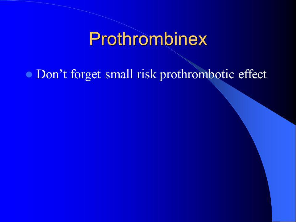 Prothrombinex Don't forget small risk prothrombotic effect