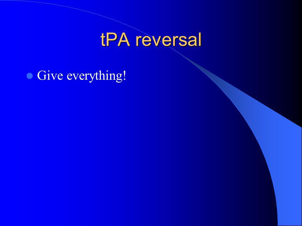 tPA reversal Give everything!
