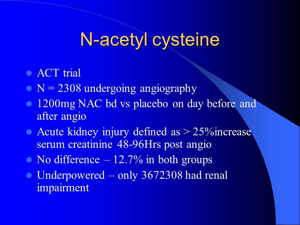 N-acetyl cysteine ACT trial N = 2308 undergoing angiography