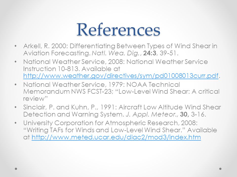 References Arkell, R. 2000: Differentiating Between Types of Wind Shear in Aviation Forecasting. Natl. Wea. Dig., 24:3, 39-51.