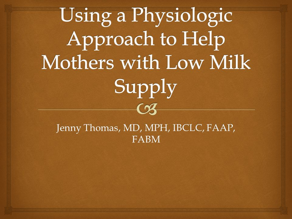 Using a Physiologic Approach to Help Mothers with Low Milk Supply