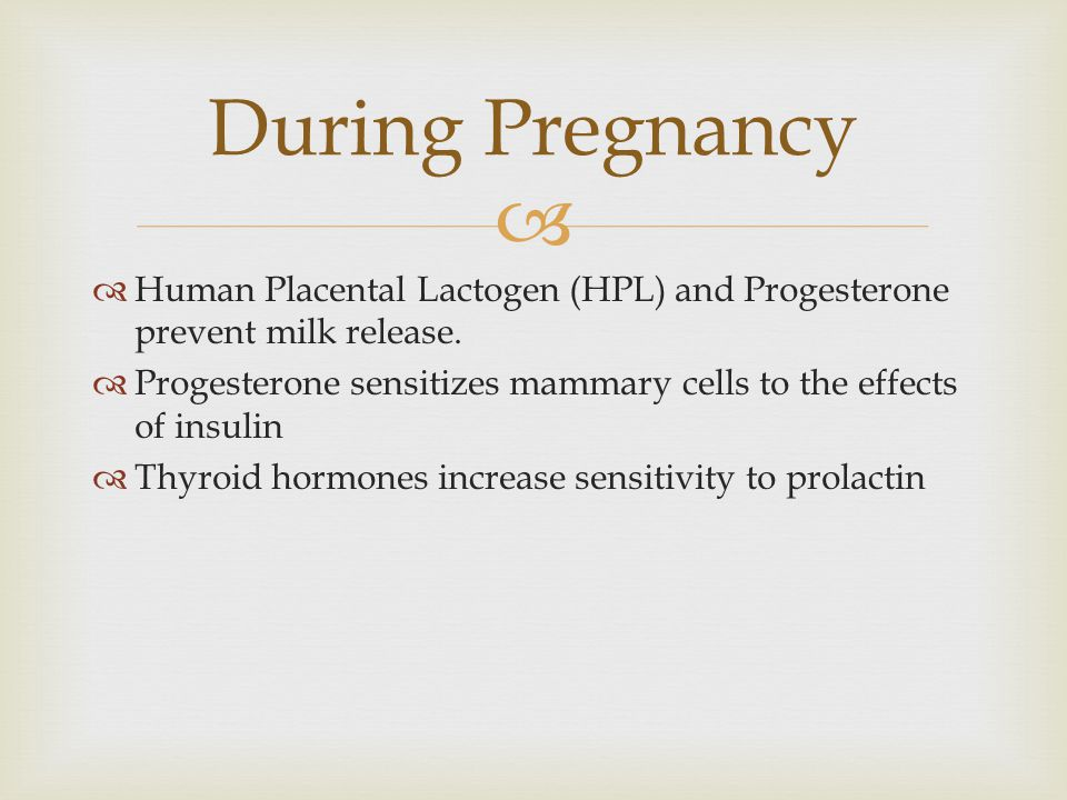 During Pregnancy Human Placental Lactogen (HPL) and Progesterone prevent milk release.