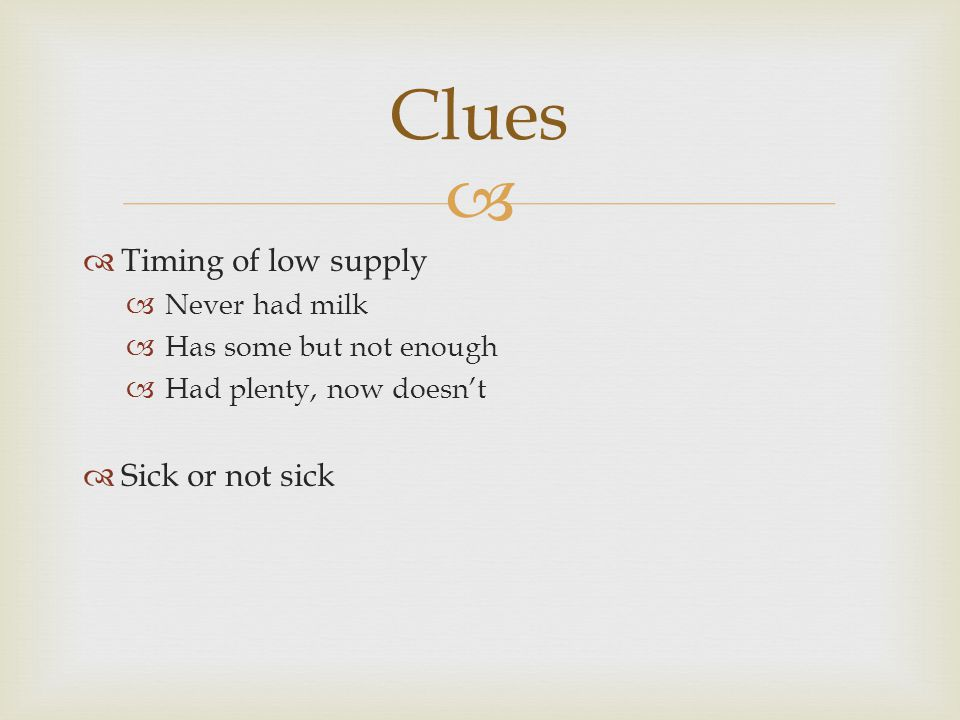Clues Timing of low supply Sick or not sick Never had milk