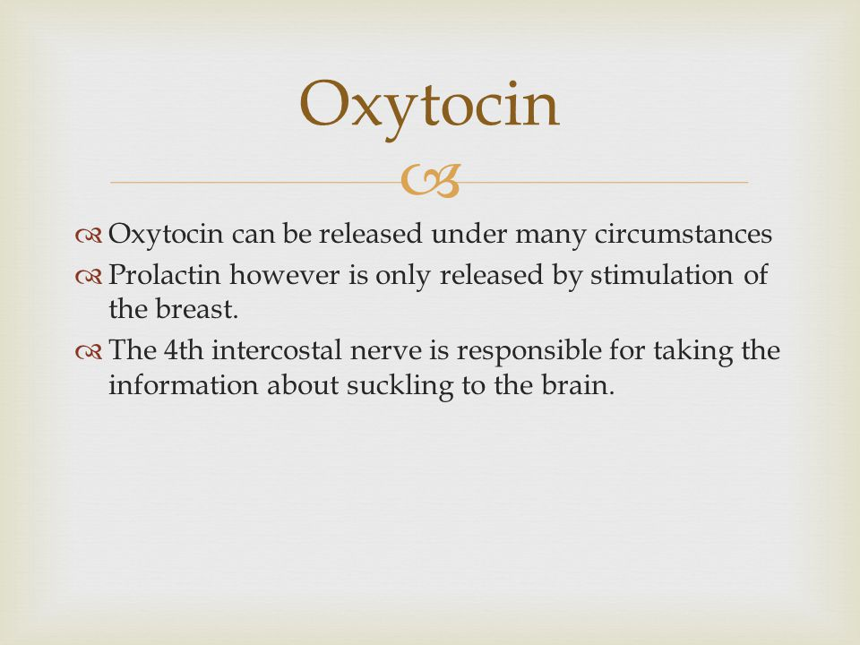 Oxytocin Oxytocin can be released under many circumstances