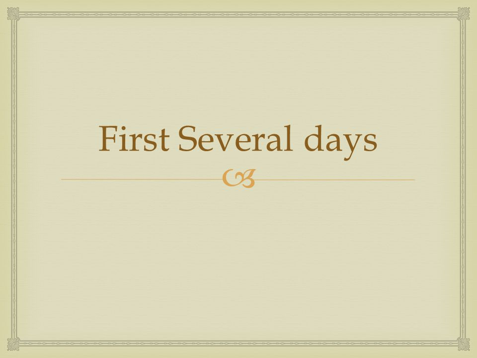 First Several days