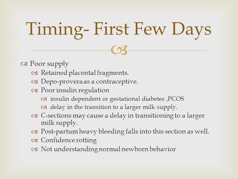 Timing- First Few Days Poor supply Retained placental fragments.