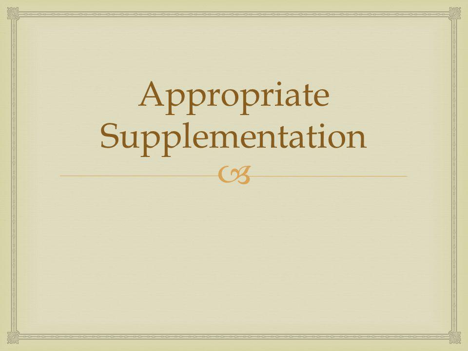 Appropriate Supplementation