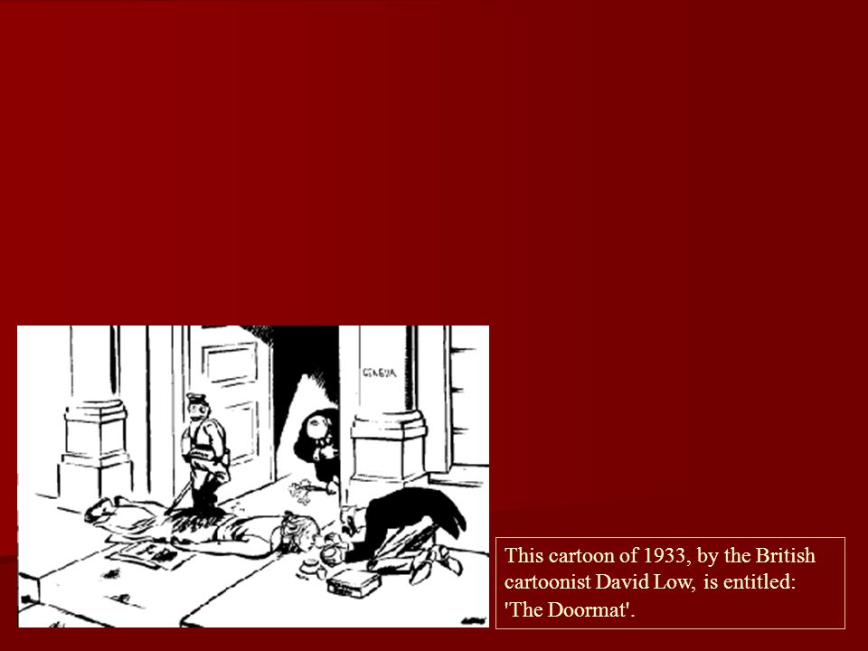 This cartoon of 1933, by the British cartoonist David Low, is entitled: The Doormat .