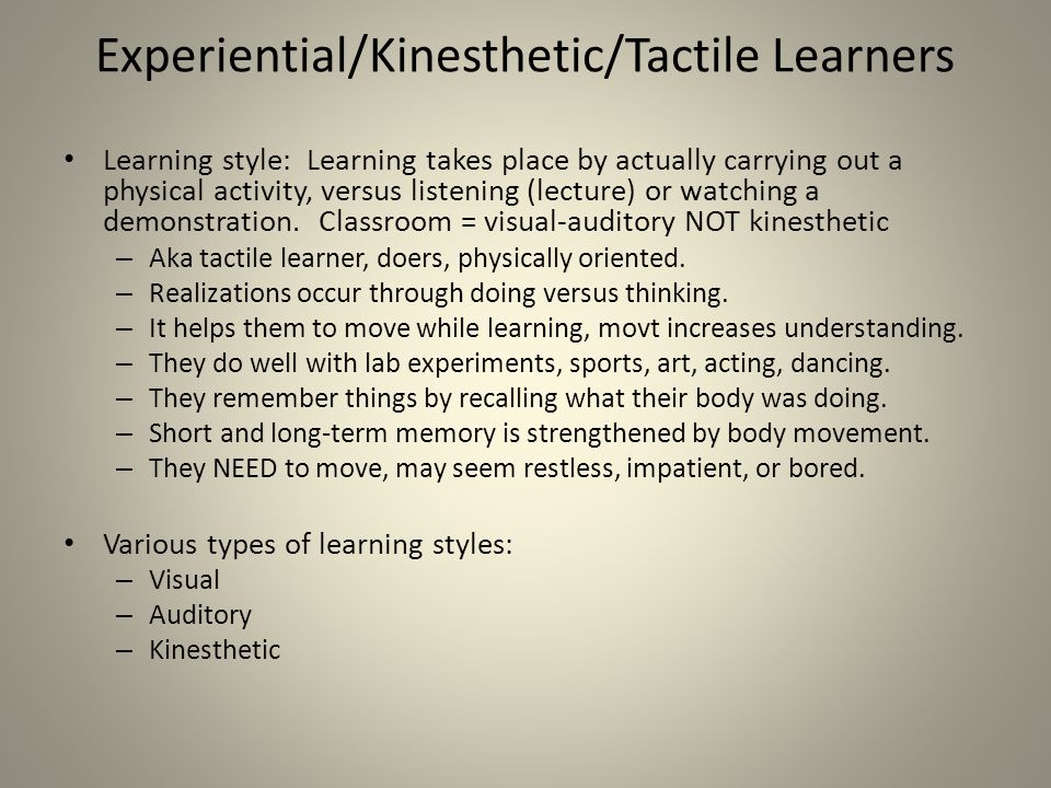 Experiential/Kinesthetic/Tactile Learners