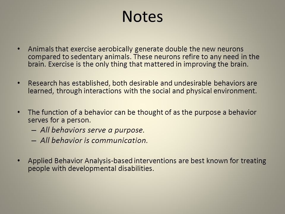 Notes All behaviors serve a purpose. All behavior is communication.