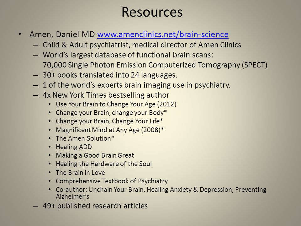 Resources Amen, Daniel MD www.amenclinics.net/brain-science