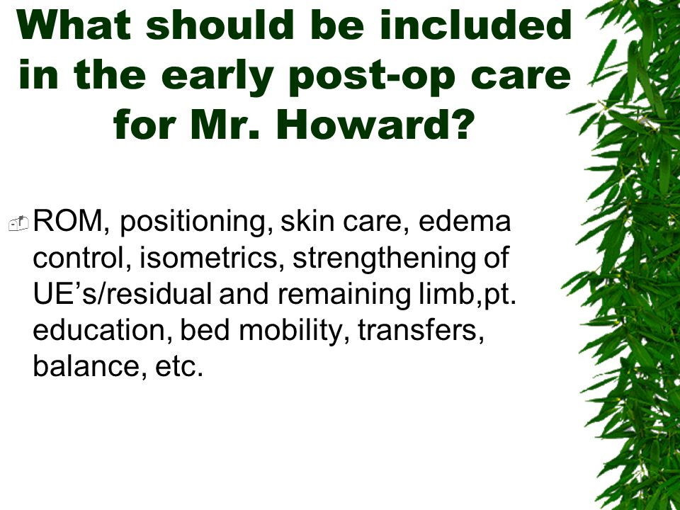 What should be included in the early post-op care for Mr. Howard