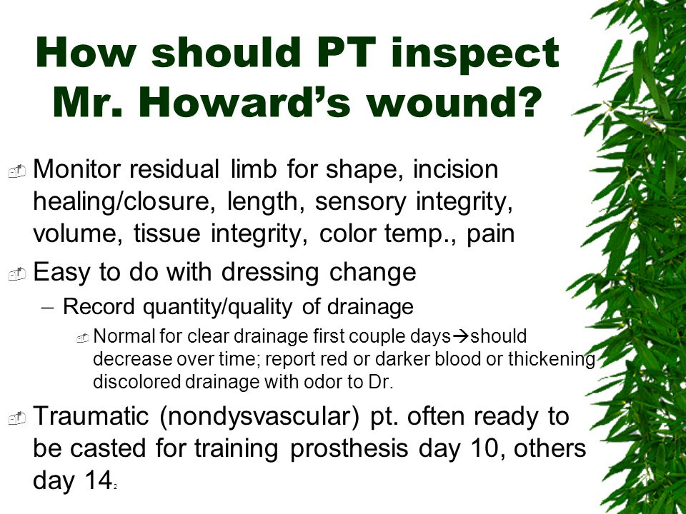 How should PT inspect Mr. Howard's wound