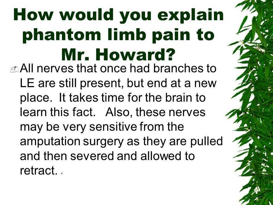 How would you explain phantom limb pain to Mr. Howard