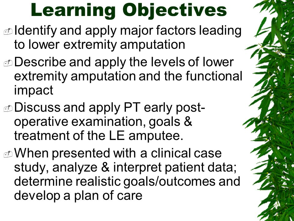 Learning Objectives Identify and apply major factors leading to lower extremity amputation.