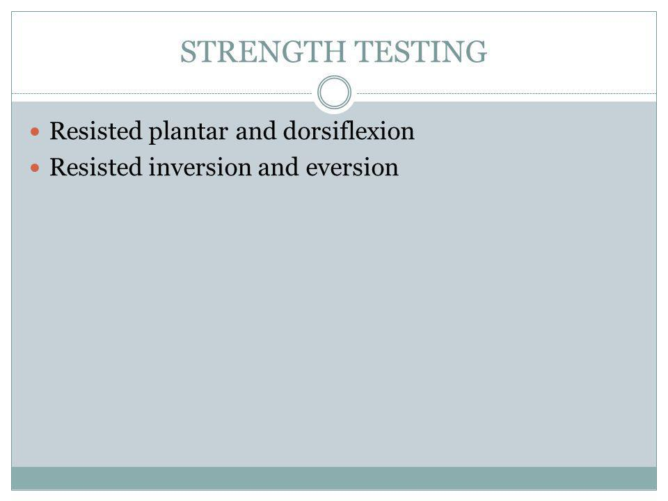 STRENGTH TESTING Resisted plantar and dorsiflexion