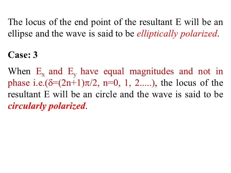 The locus of the end point of the resultant E will be an ellipse and the wave is said to be elliptically polarized.