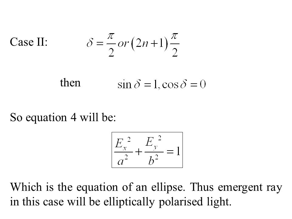 Case II: then. So equation 4 will be: Which is the equation of an ellipse.