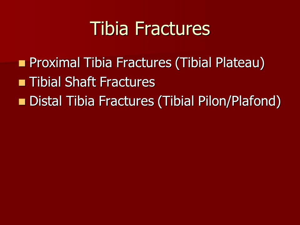 Tibia Fractures Proximal Tibia Fractures (Tibial Plateau)