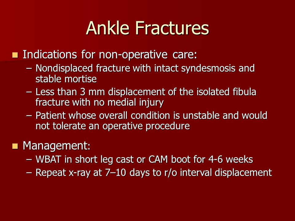 Ankle Fractures Indications for non-operative care: Management: