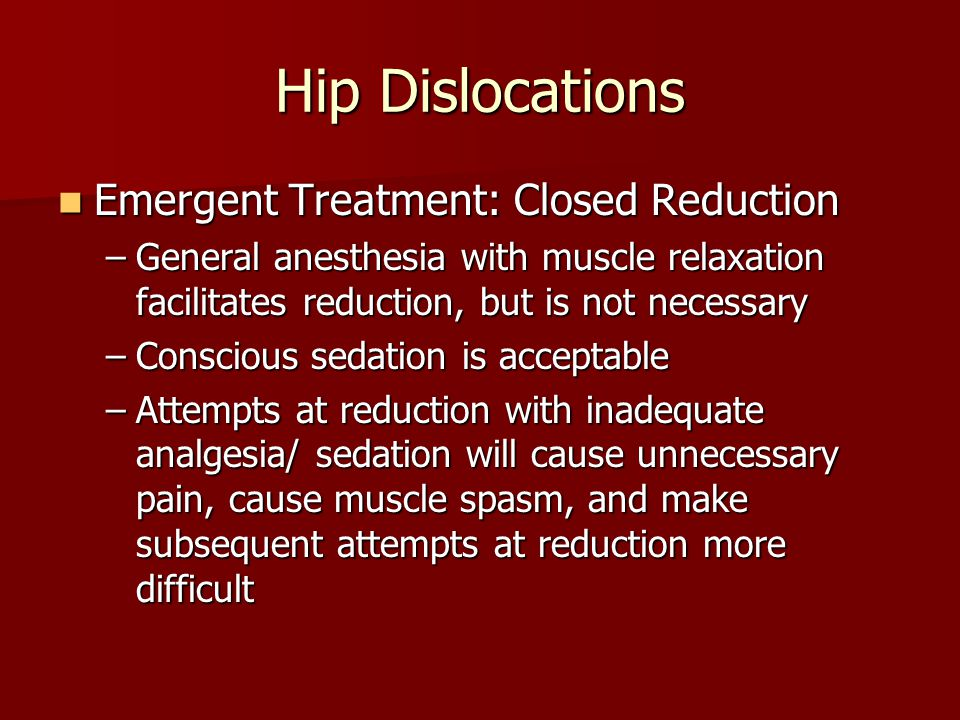 Hip Dislocations Emergent Treatment: Closed Reduction