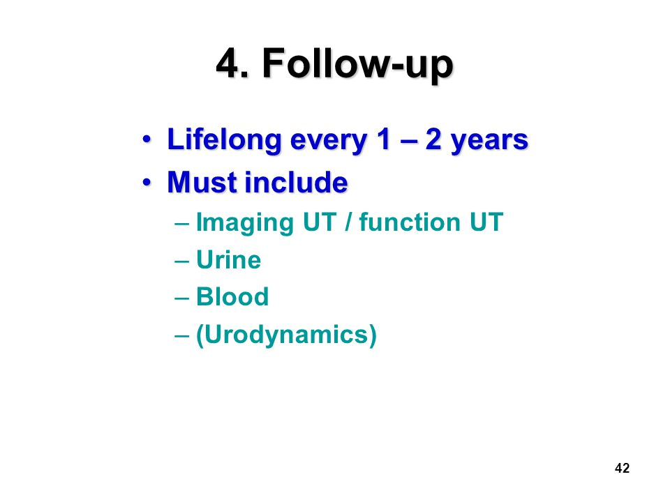 4. Follow-up Lifelong every 1 – 2 years Must include