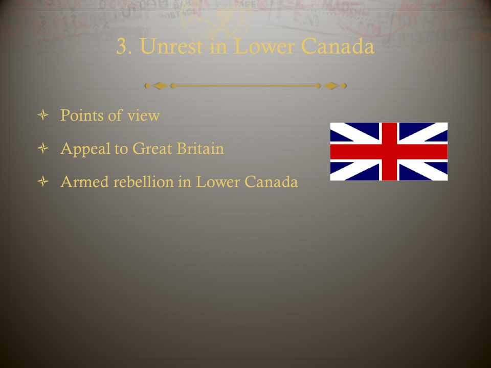 3. Unrest in Lower Canada Points of view Appeal to Great Britain