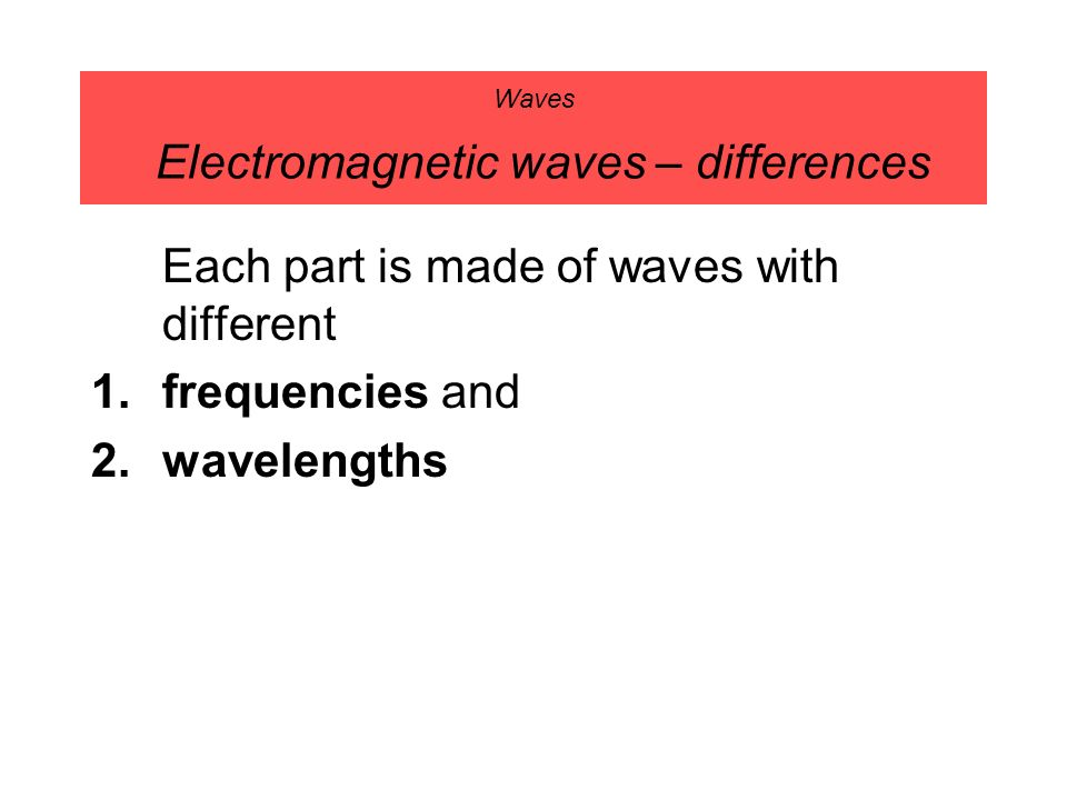 Waves Electromagnetic waves – differences