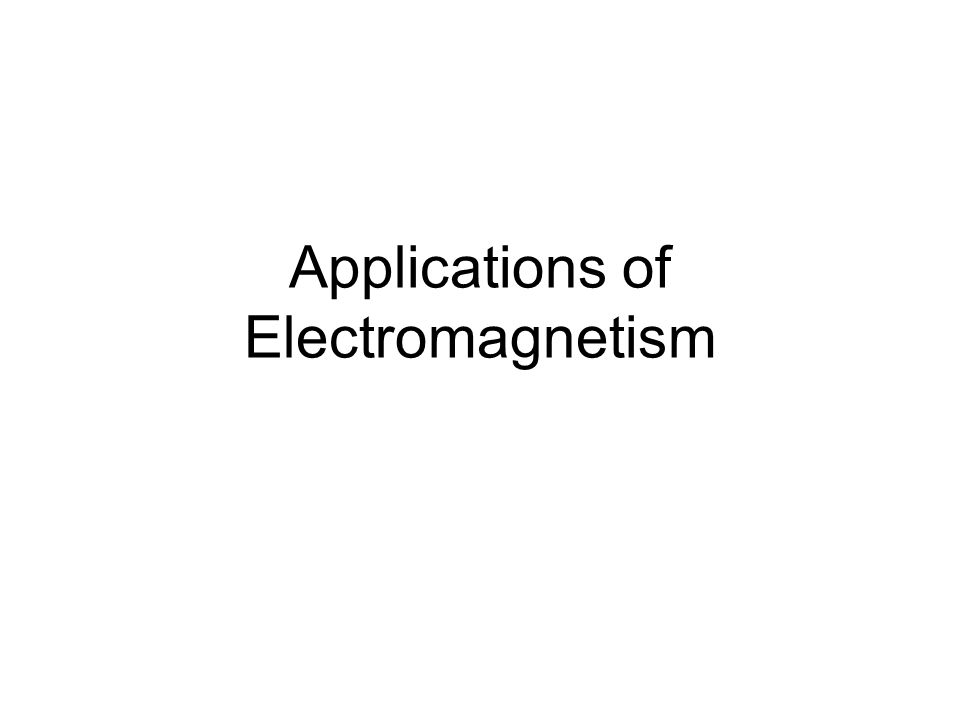 Applications of Electromagnetism