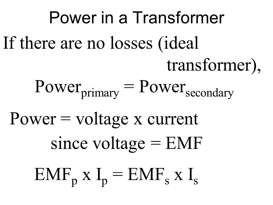 If there are no losses (ideal transformer),