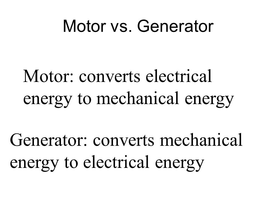 Motor: converts electrical energy to mechanical energy