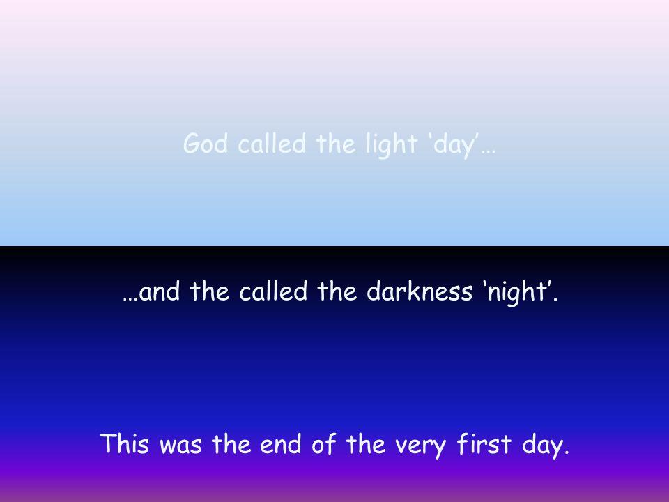 God called the light 'day'…