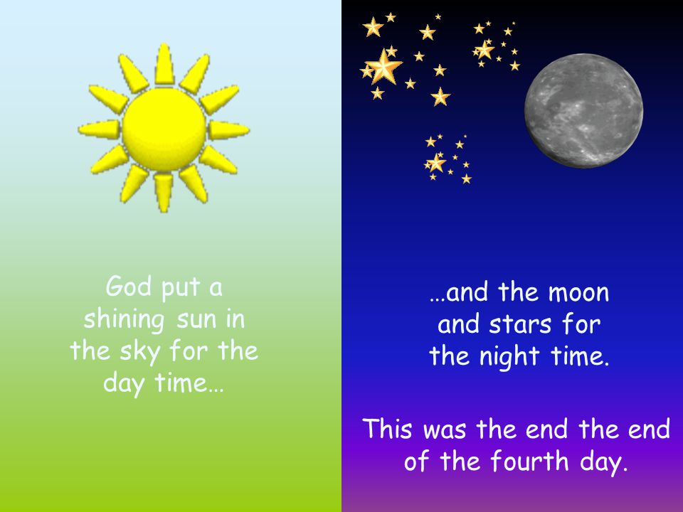 God put a shining sun in the sky for the day time…