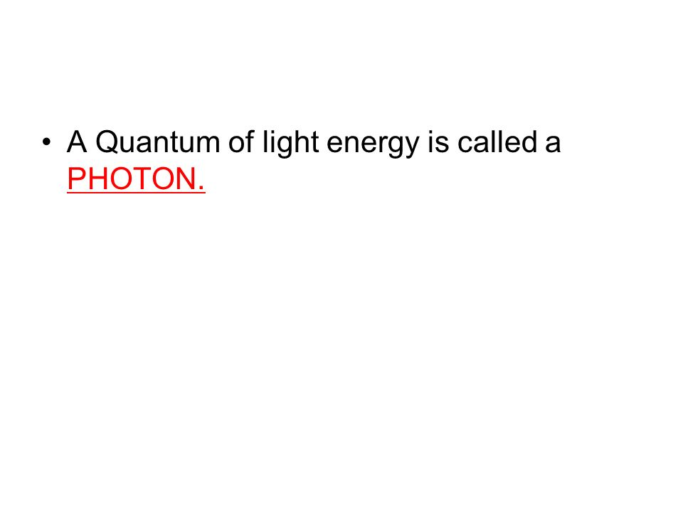 A Quantum of light energy is called a PHOTON.