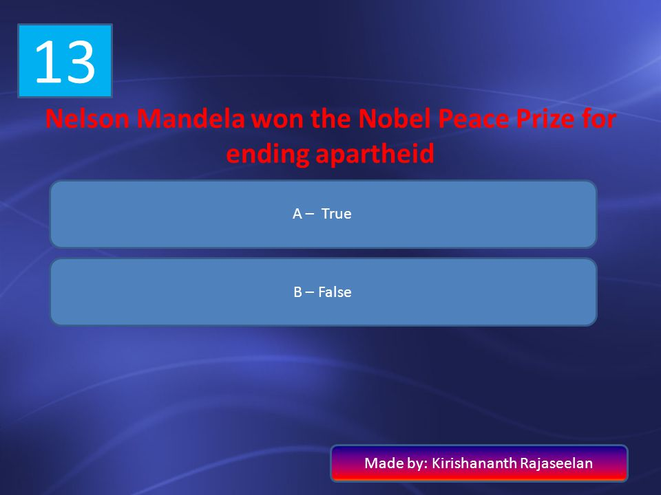 Nelson Mandela won the Nobel Peace Prize for ending apartheid