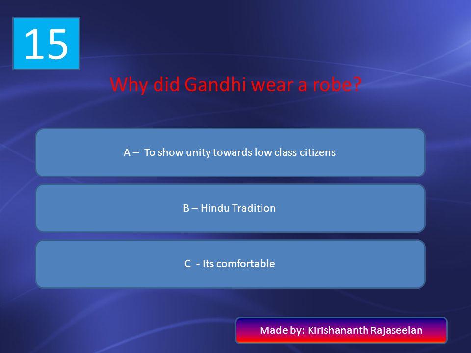 15 Why did Gandhi wear a robe