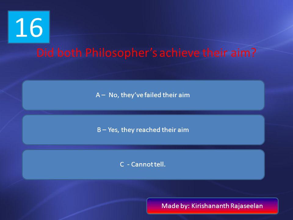 16 Did both Philosopher's achieve their aim