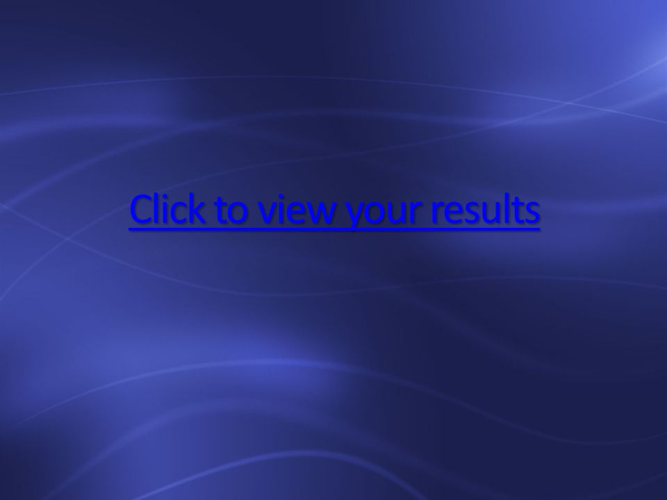 Click to view your results