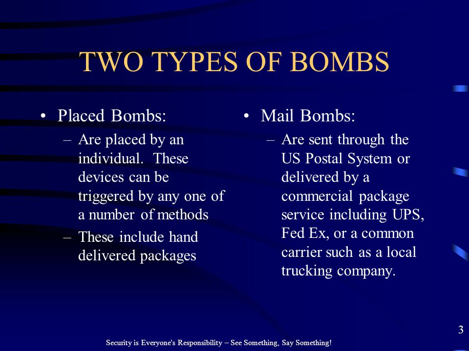 TWO TYPES OF BOMBS Placed Bombs: Mail Bombs: