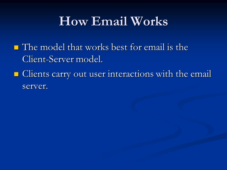 How Email Works The model that works best for email is the Client-Server model.
