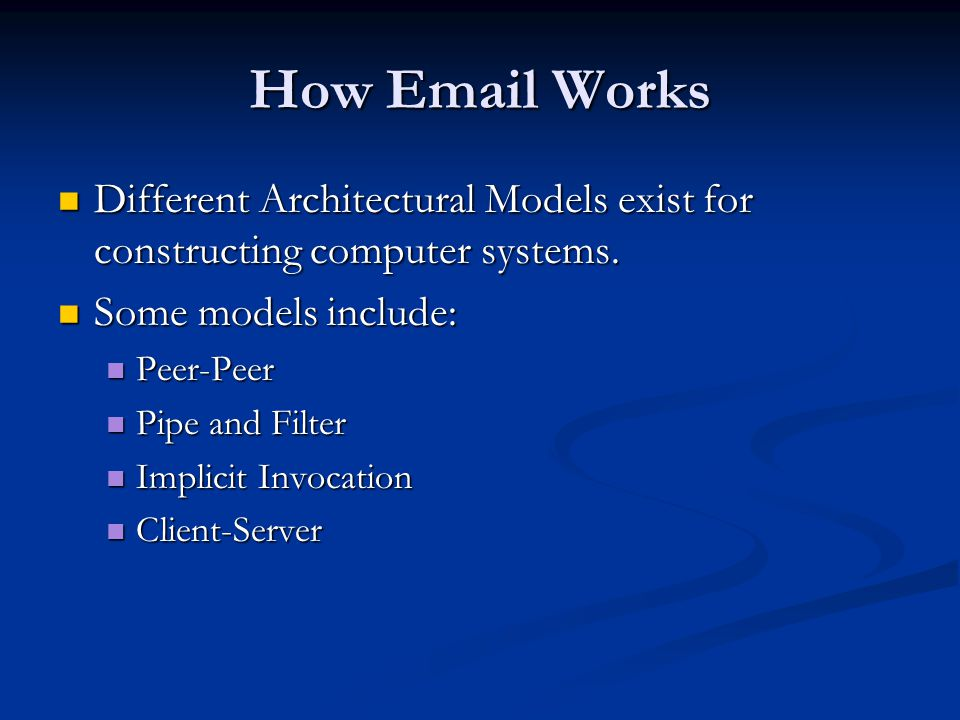 How Email Works Different Architectural Models exist for constructing computer systems. Some models include: