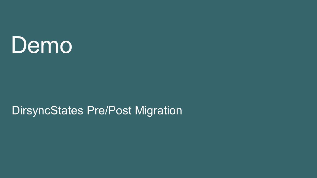 Demo DirsyncStates Pre/Post Migration 4/5/2017 10:23 PM