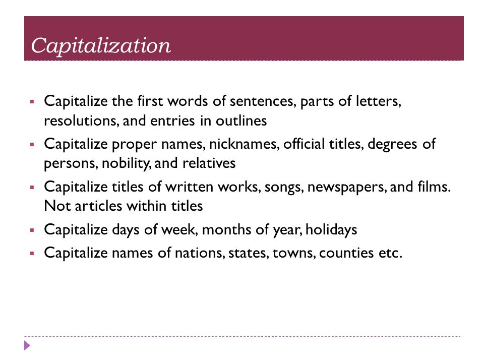 Capitalization Capitalize the first words of sentences, parts of letters, resolutions, and entries in outlines.