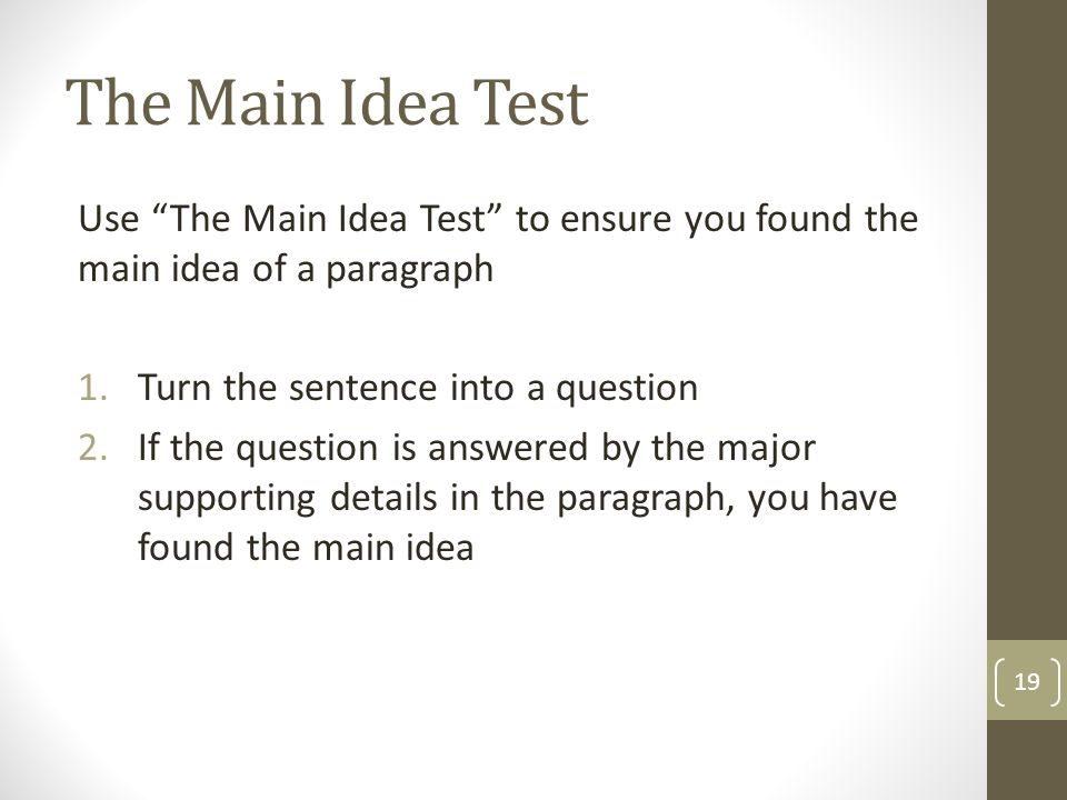 The Main Idea Test Use The Main Idea Test to ensure you found the main idea of a paragraph. Turn the sentence into a question.