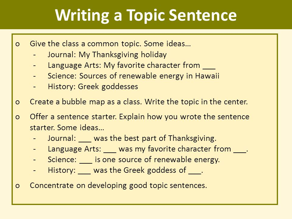 writing a topic sentence Topic sentences make a text reader friendly, but they are equally good for you as  a writer,.
