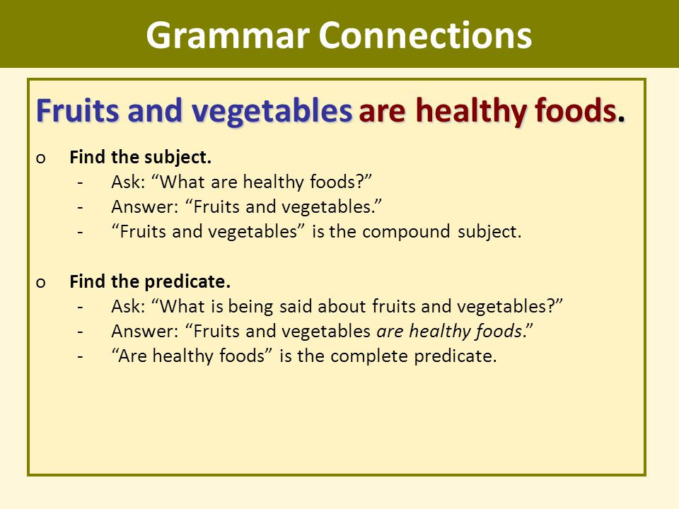 Grammar Connections Fruits and vegetables are healthy foods.