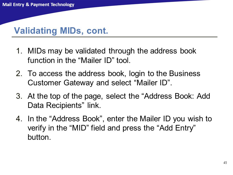 Validating MIDs, cont. MIDs may be validated through the address book function in the Mailer ID tool.