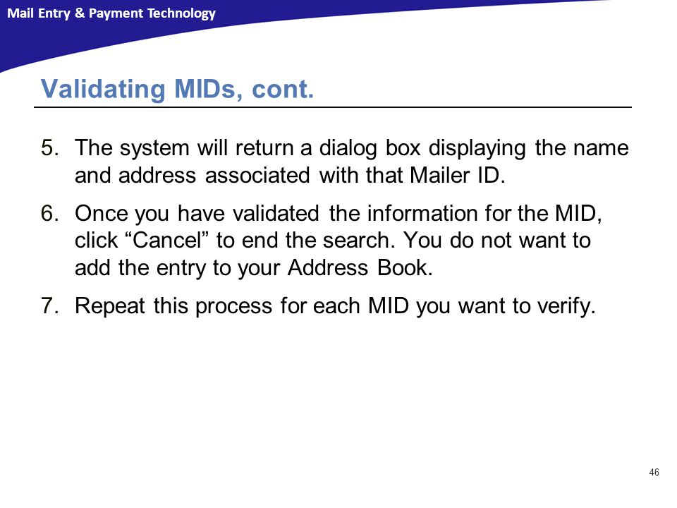 Validating MIDs, cont. The system will return a dialog box displaying the name and address associated with that Mailer ID.