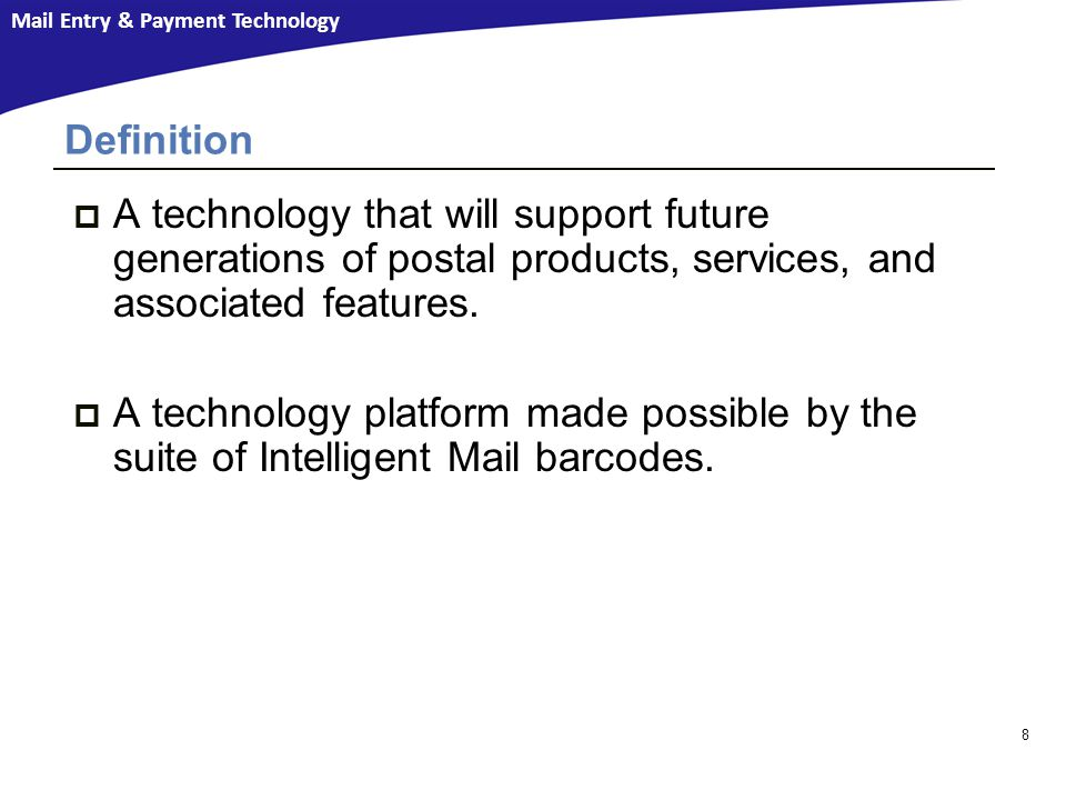 Definition A technology that will support future generations of postal products, services, and associated features.